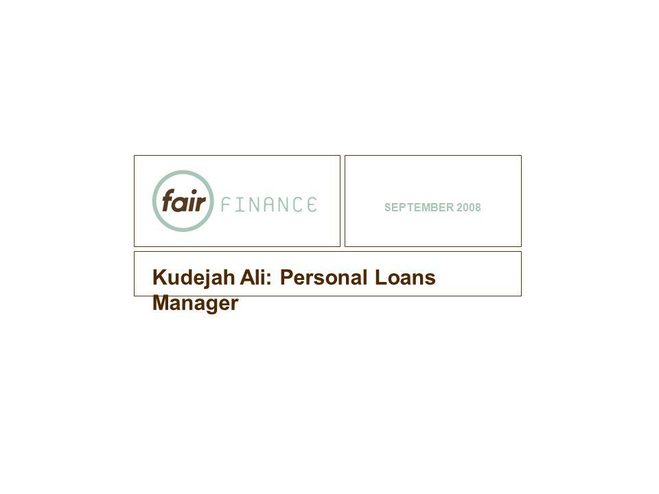 Kudejah Ali: Personal Loans Manager SEPTEMBER 2008
