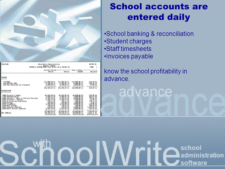 school administration software School accounts are entered daily School banking & reconciliationSchool banking & reconciliation Student chargesStudent charges Staff timesheetsStaff timesheets Invoices payableInvoices payable know the school profitability in advance.