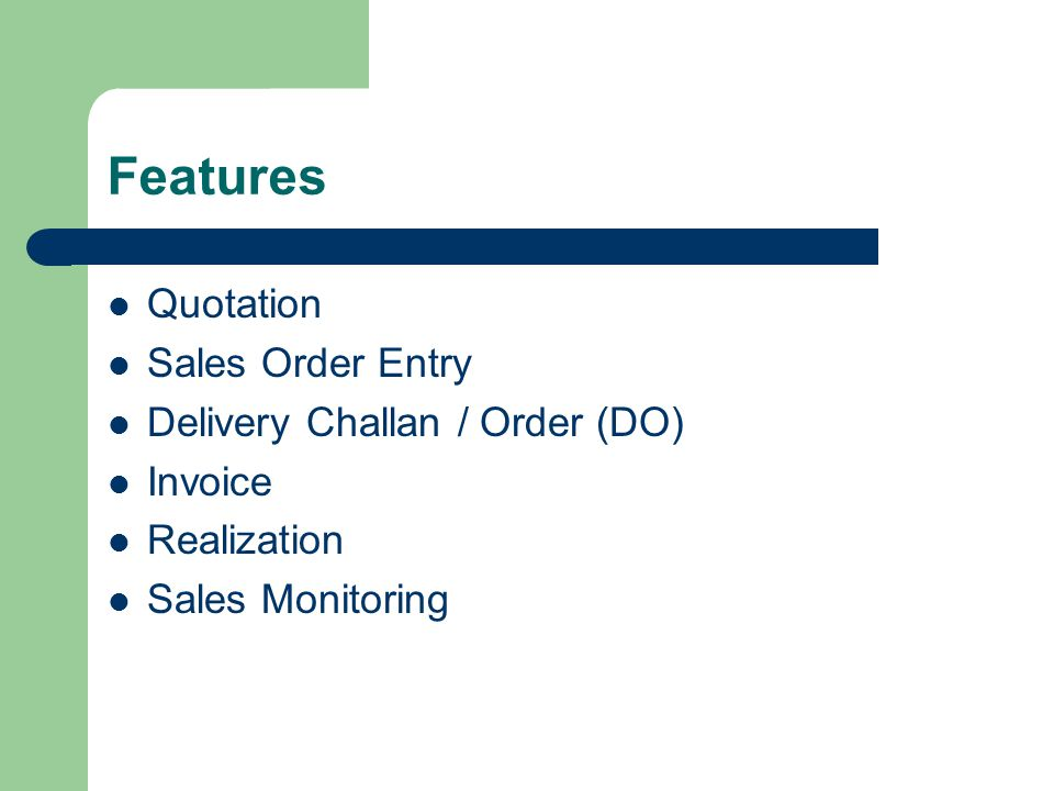 Features Quotation Sales Order Entry Delivery Challan / Order (DO) Invoice Realization Sales Monitoring