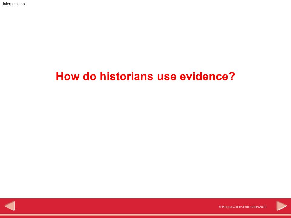 111 © HarperCollins Publishers 2010 Interpretation How do historians use evidence?