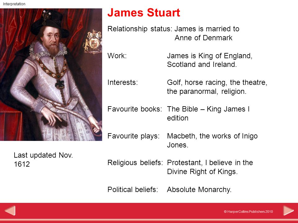 555 © HarperCollins Publishers 2010 Interpretation James Stuart Relationship status: James is married to Anne of Denmark Work: James is King of England, Scotland and Ireland.
