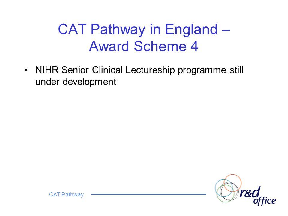 CAT Pathway CAT Pathway in England – Award Scheme 4 NIHR Senior Clinical Lectureship programme still under development