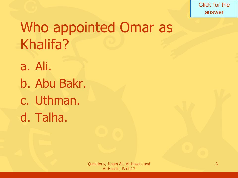 Click for the answer Questions, Imam Ali, Al-Hasan, and Al-Husain, Part #3 4 Describe 2 important aspects of Omar s Khilaafah.