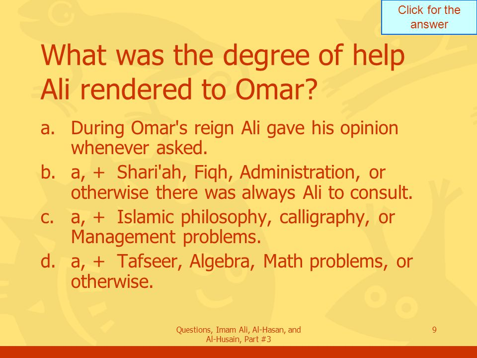 Click for the answer Questions, Imam Ali, Al-Hasan, and Al-Husain, Part #3 30 What was one of the first items Uthman abolished of Omar s restriction.