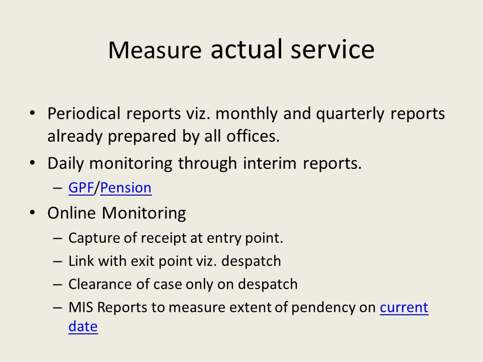 Measure actual service Periodical reports viz. monthly and quarterly reports already prepared by all offices. Daily monitoring through interim reports