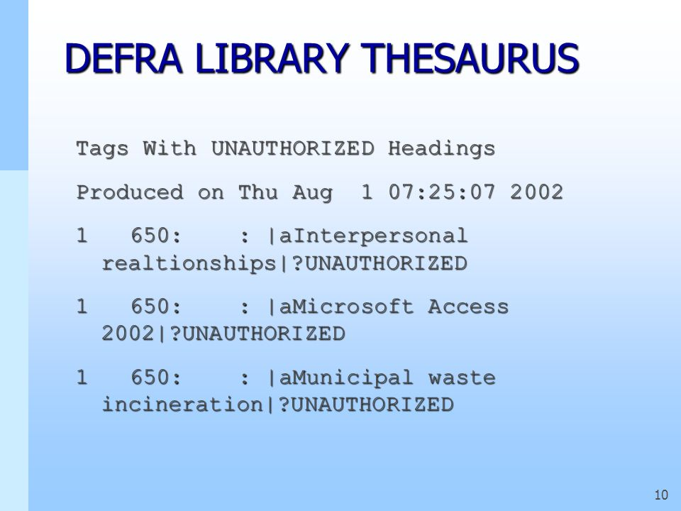 9 DEFRA LIBRARY THESAURUS How do we maintain the thesaurus?How do we maintain the thesaurus? - Thesaurus editor - Thesaurus editor - Monthly reports -
