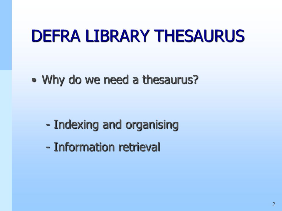 1 DEFRA LIBRARY THESAURUS WhyWhy WhatWhat HowHow WhenWhen Use and maintenanceUse and maintenance TrainingTraining FutureFuture