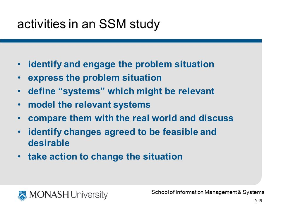 School of Information Management & Systems 9.15 activities in an SSM study identify and engage the problem situation express the problem situation def