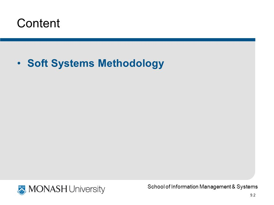 School of Information Management & Systems 9.33 Relevant system / Root Definition There may be many for any one real world situation One primary task Root Definition Many issue-based task Root Definitions