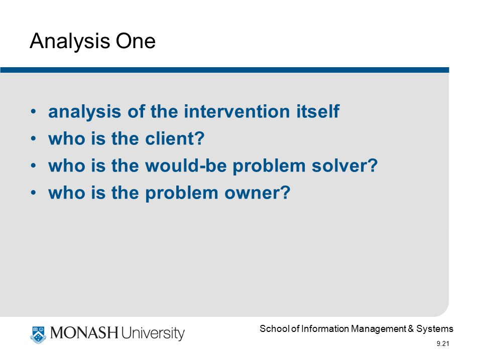 School of Information Management & Systems 9.21 Analysis One analysis of the intervention itself who is the client.