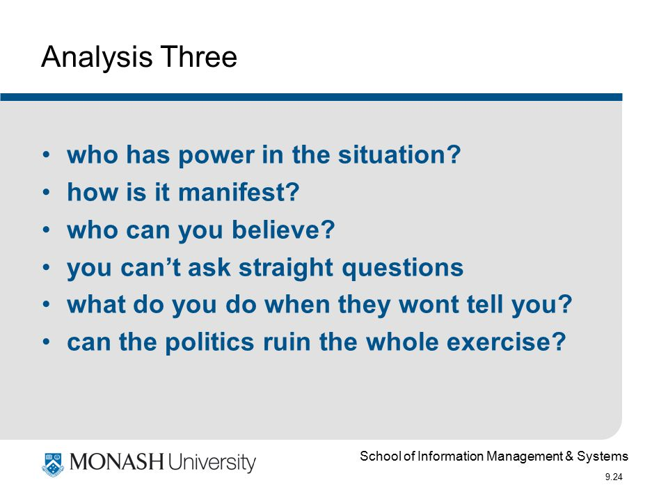 School of Information Management & Systems 9.24 Analysis Three who has power in the situation? how is it manifest? who can you believe? you can't ask