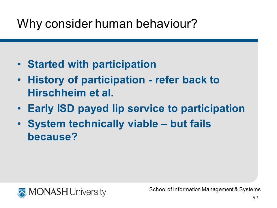 School of Information Management & Systems 9.3 Why consider human behaviour? Started with participation History of participation - refer back to Hirsc