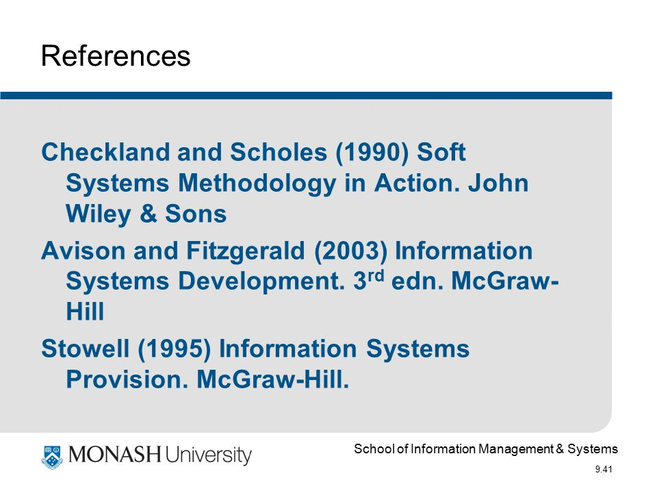 School of Information Management & Systems 9.41 References Checkland and Scholes (1990) Soft Systems Methodology in Action.