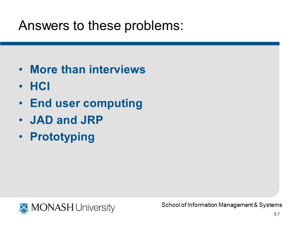 School of Information Management & Systems 9.7 Answers to these problems: More than interviews HCI End user computing JAD and JRP Prototyping