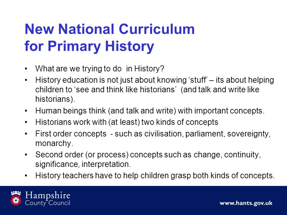 New National Curriculum for Primary History This is the first major revision for Primary National Curriculum since 1991 Key Stage 1 = KS1 – Infants 5-7 years.