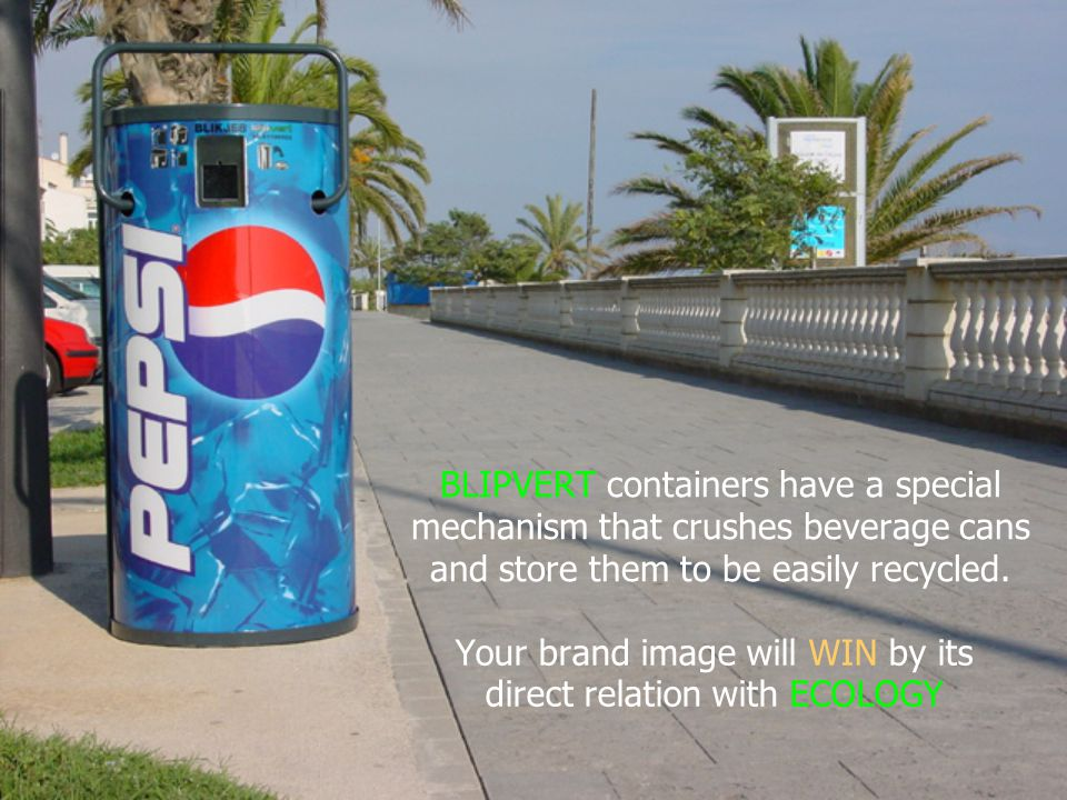 Your brand image will WIN by its direct relation with ECOLOGY BLIPVERT containers have a special mechanism that crushes beverage cans and store them t