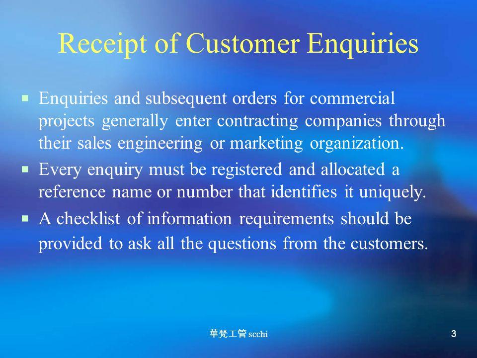 華梵工管 scchi 3 Receipt of Customer Enquiries  Enquiries and subsequent orders for commercial projects generally enter contracting companies through their sales engineering or marketing organization.