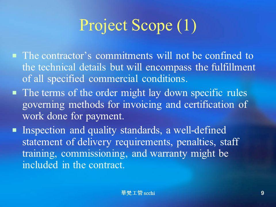 華梵工管 scchi 9 Project Scope (1)  The contractor's commitments will not be confined to the technical details but will encompass the fulfillment of all specified commercial conditions.