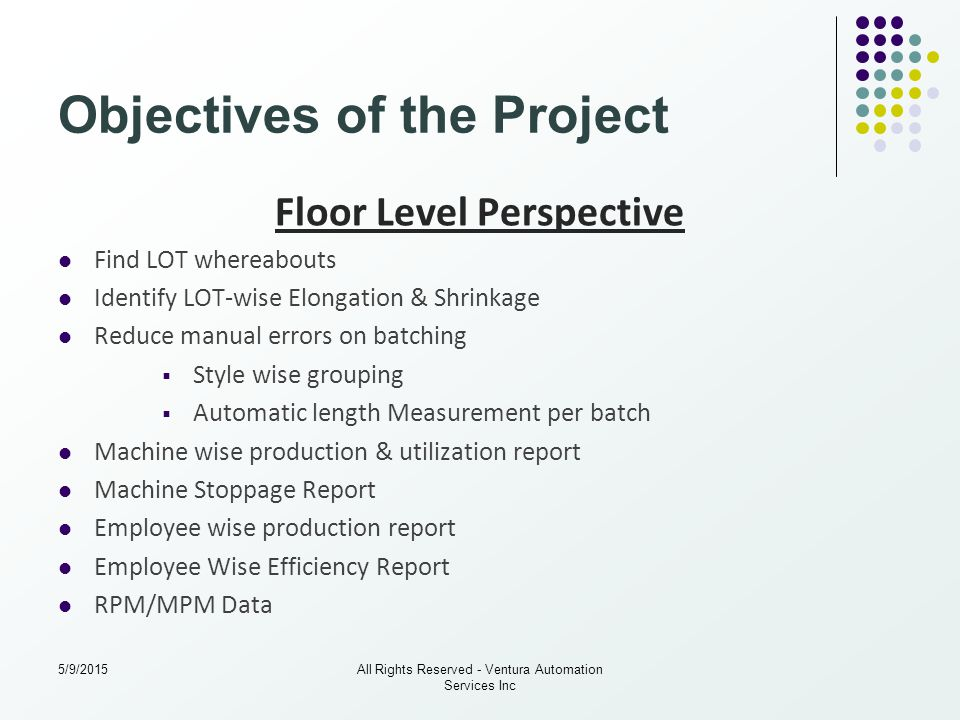 The Flow Acquire Process Work Center details from CAMS Allocate BATCH & LOT details to Work Center DATA Received from CAMS are as follows BATCH # # of LOTS Required for Particular BATCH # Grey Rolls Required for LOT Work Center Allocated for LOT Grey Roll Details Such as Roll # Roll Meter Total Meters for LOT Work Center Allocated for LOT Work Center Allocated for BATCH 5/9/2015All Rights Reserved - Ventura Automation Services Inc