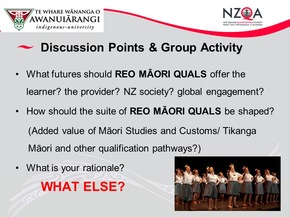 Discussion Points & Group Activity What futures should REO MĀORI QUALS offer the learner.