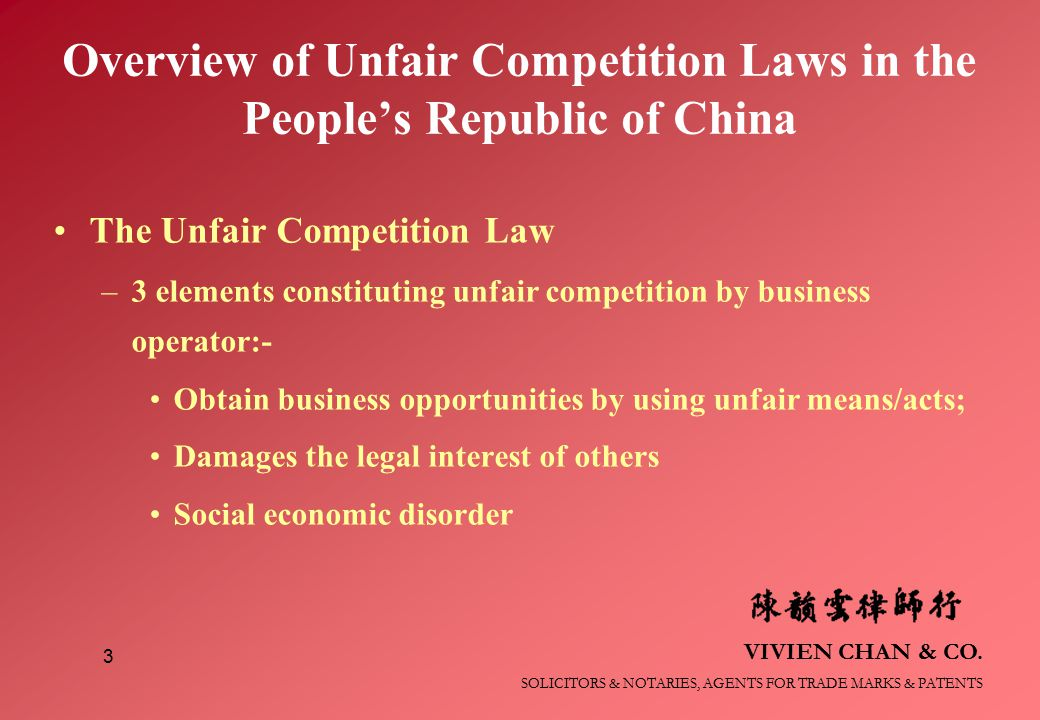 VIVIEN CHAN & CO. SOLICITORS & NOTARIES, AGENTS FOR TRADE MARKS & PATENTS 3 Overview of Unfair Competition Laws in the People's Republic of China The