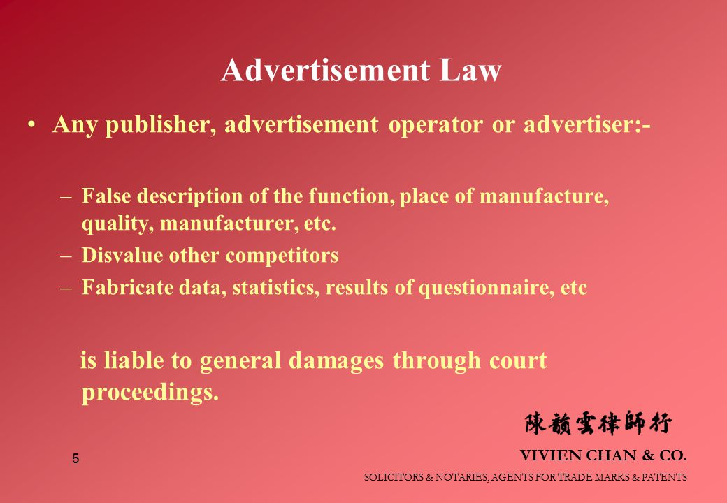 VIVIEN CHAN & CO. SOLICITORS & NOTARIES, AGENTS FOR TRADE MARKS & PATENTS 5 Advertisement Law Any publisher, advertisement operator or advertiser:- –F