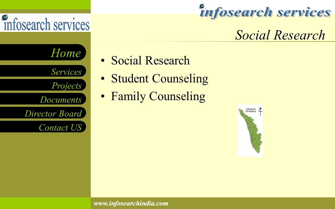 Projects Documents Director Board Contact US Services Home www.infosearchindia.com Social Research Student Counseling Family Counseling