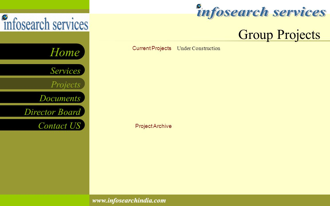 Projects Documents Director Board Contact US Services Home www.infosearchindia.com Current Projects Project Archive Project #1Project #1: Project name Put a brief description of your project here.