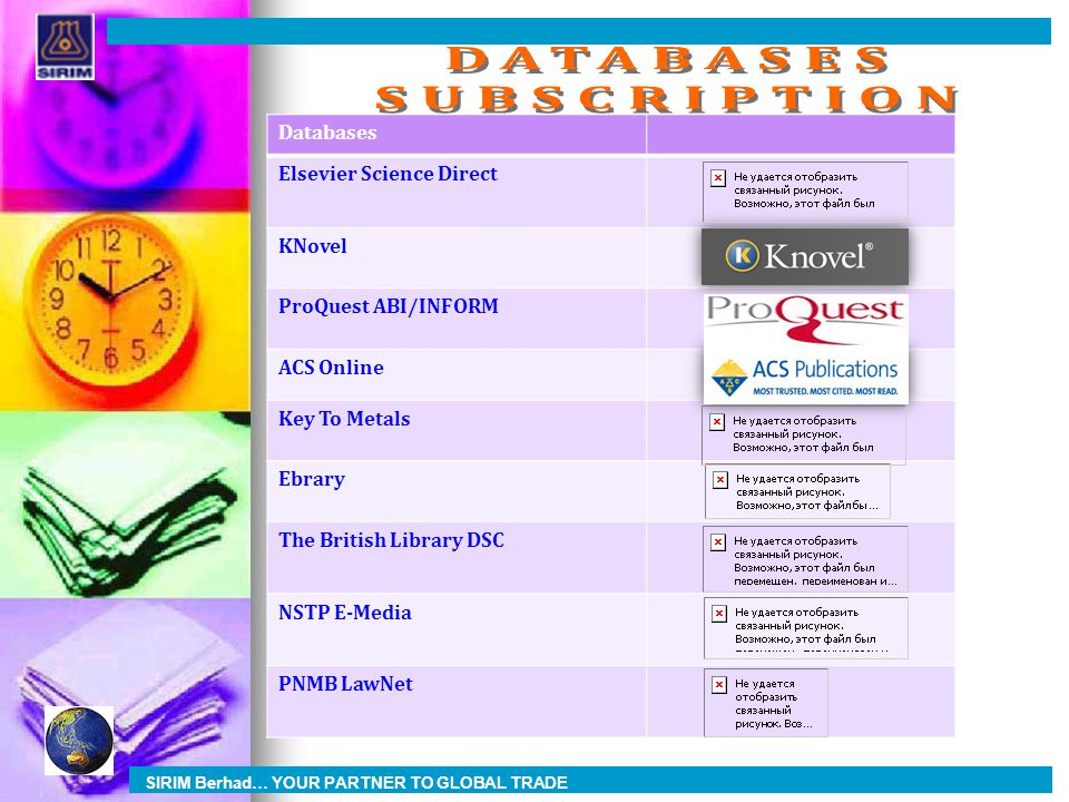 Databases Elsevier Science Direct KNovel ProQuest ABI/INFORM ACS Online Key To Metals Ebrary The British Library DSC NSTP E-Media PNMB LawNet SIRIM Berhad… YOUR PARTNER TO GLOBAL TRADE