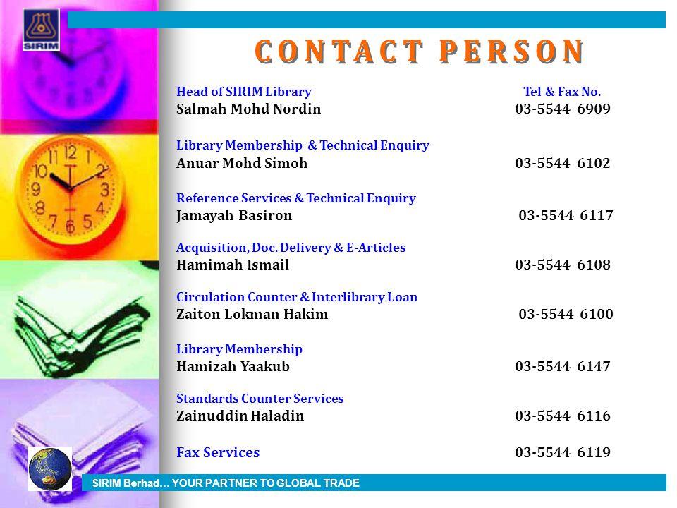Head of SIRIM Library Tel & Fax No. Salmah Mohd Nordin03-5544 6909 Library Membership & Technical Enquiry Anuar Mohd Simoh03-5544 6102 Reference Servi
