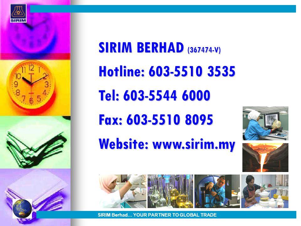 SIRIM BERHAD (367474-V) Hotline: 603-5510 3535 Tel: 603-5544 6000 Fax: 603-5510 8095 Website: www.sirim.my SIRIM Berhad… YOUR PARTNER TO GLOBAL TRADE