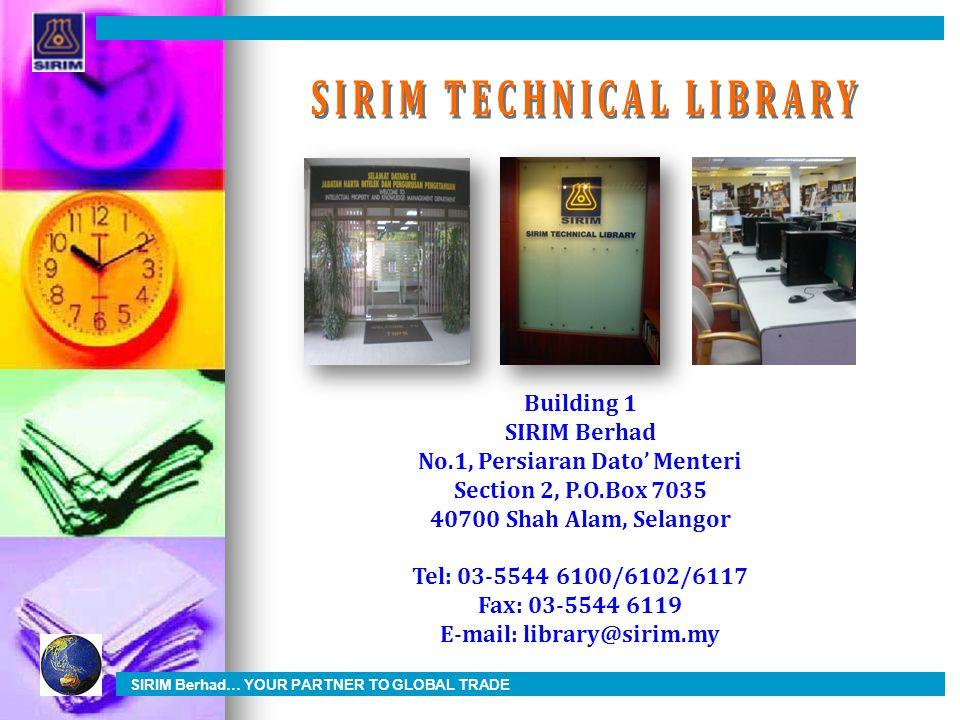 Building 1 SIRIM Berhad No.1, Persiaran Dato' Menteri Section 2, P.O.Box 7035 40700 Shah Alam, Selangor Tel: 03-5544 6100/6102/6117 Fax: 03-5544 6119