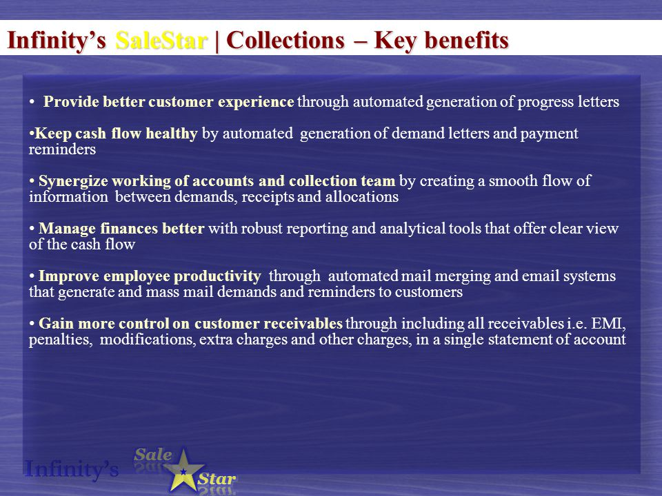 Infinity's SaleStar | Collections – Key benefits Provide better customer experience through automated generation of progress letters Keep cash flow he