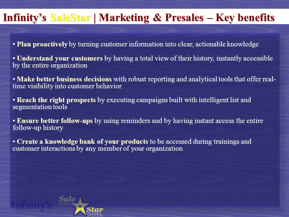 Infinity's SaleStar | Marketing & Presales – Key benefits Plan proactively by turning customer information into clear, actionable knowledge Understand