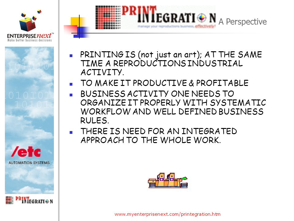 www.myenterprisenext.com/printegration.htm PRINTING IS (not just an art); AT THE SAME TIME A REPRODUCTIONS INDUSTRIAL ACTIVITY.