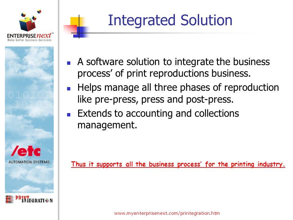 www.myenterprisenext.com/printegration.htm Integrated Solution A software solution to integrate the business process' of print reproductions business.