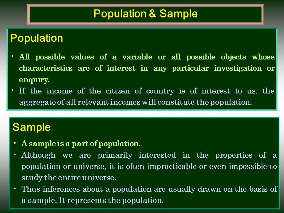 Population & Sample Population All possible values of a variable or all possible objects whose characteristics are of interest in any particular inves