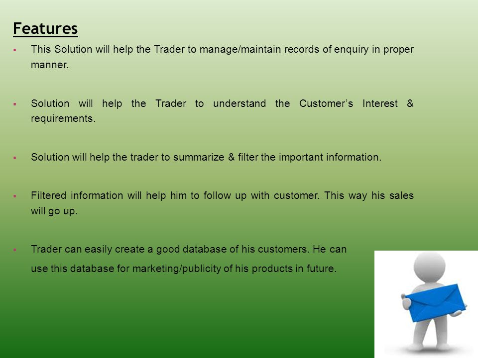 Features  This Solution will help the Trader to manage/maintain records of enquiry in proper manner.