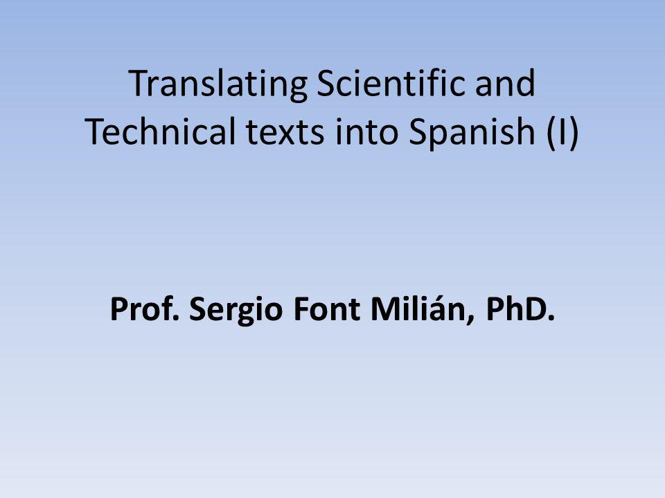 Translating Scientific and Technical texts into Spanish (I) Prof. Sergio Font Milián, PhD.