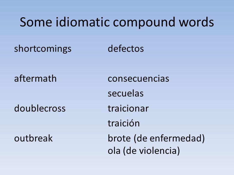 Some idiomatic compound words shortcomingsdefectos aftermathconsecuencias secuelas doublecrosstraicionar traición outbreakbrote (de enfermedad) ola (d