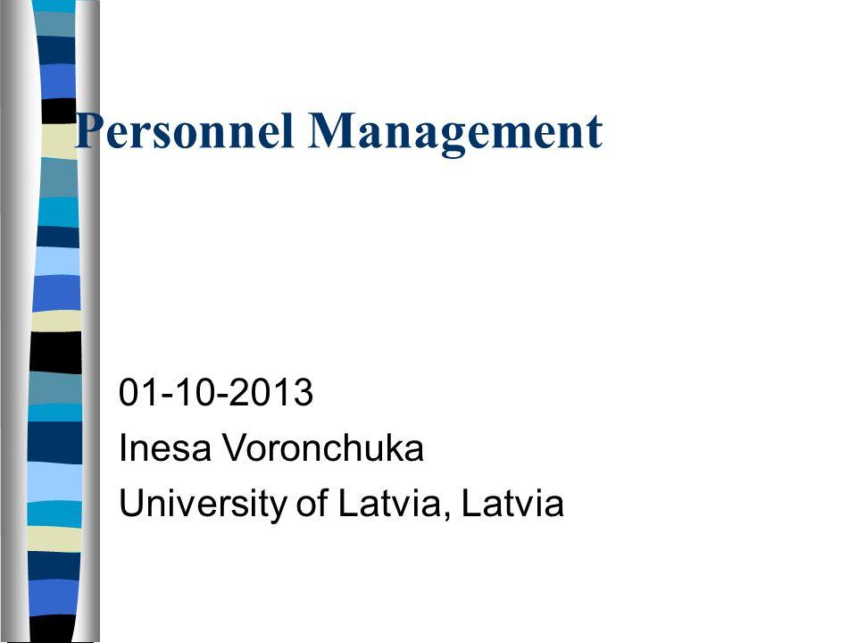 Personnel Management 01-10-2013 Inesa Voronchuka University of Latvia, Latvia