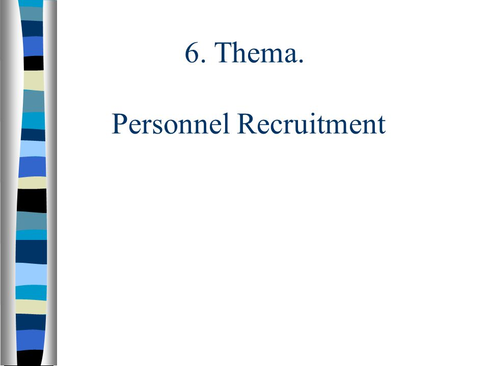6. Thema. Personnel Recruitment