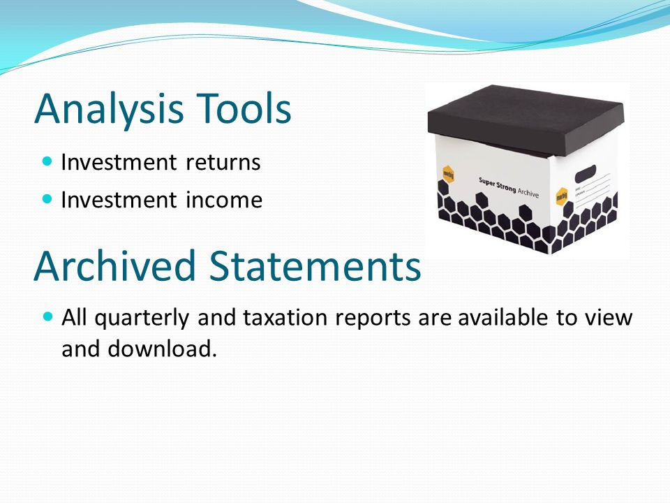 Analysis Tools Investment returns Investment income Archived Statements All quarterly and taxation reports are available to view and download.