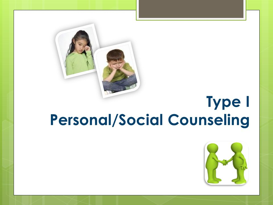 Type I Personal/Social Counseling
