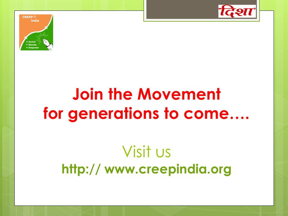 Join the Movement for generations to come…. Visit us http:// www.creepindia.org