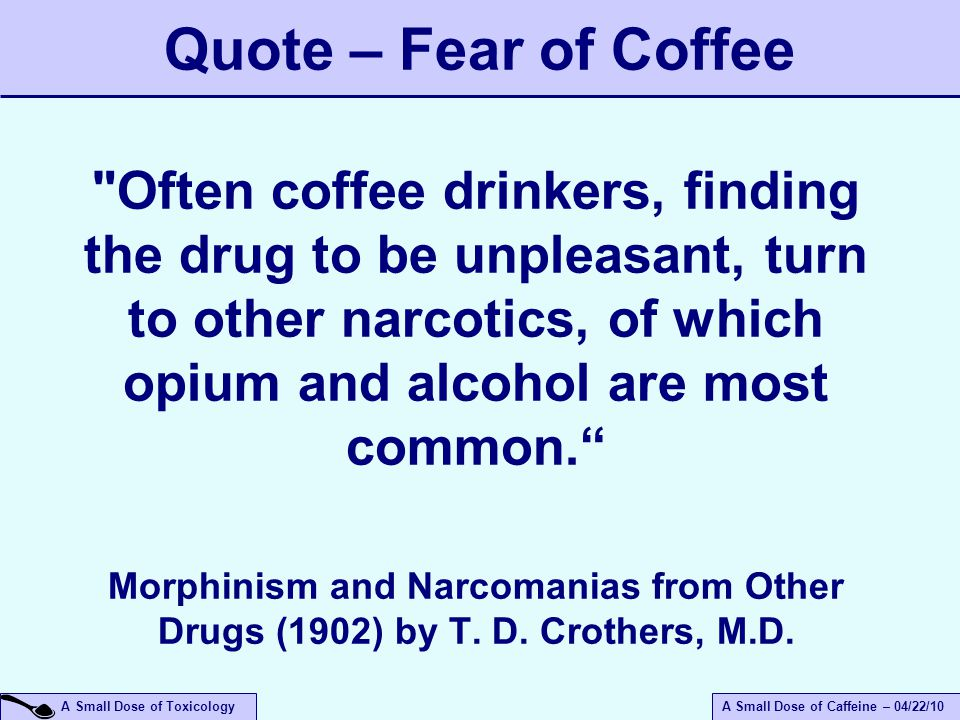 A Small Dose of ToxicologyA Small Dose of Caffeine – 04/22/10 Quote – Fear of Coffee