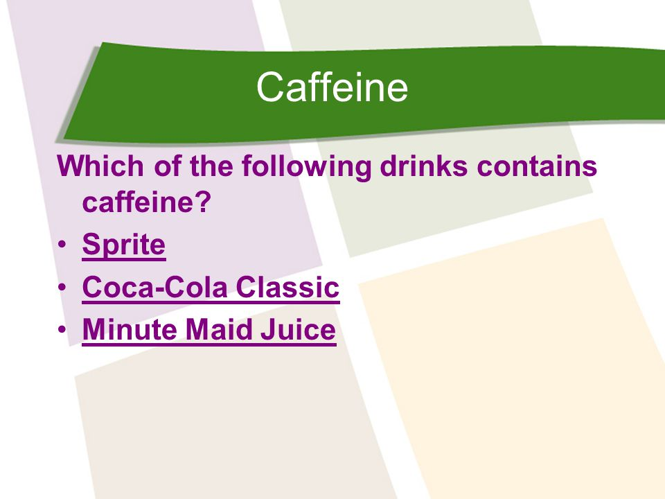 Caffeine Which of the following drinks contains caffeine.