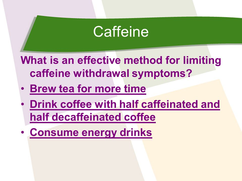 Caffeine What is an effective method for limiting caffeine withdrawal symptoms.
