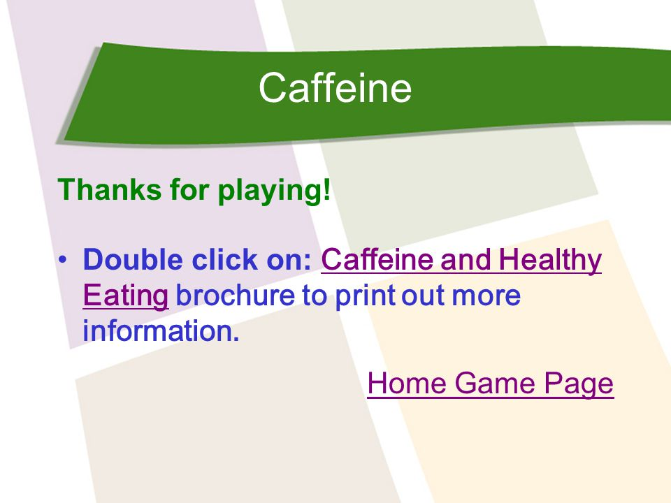 Caffeine Thanks for playing.