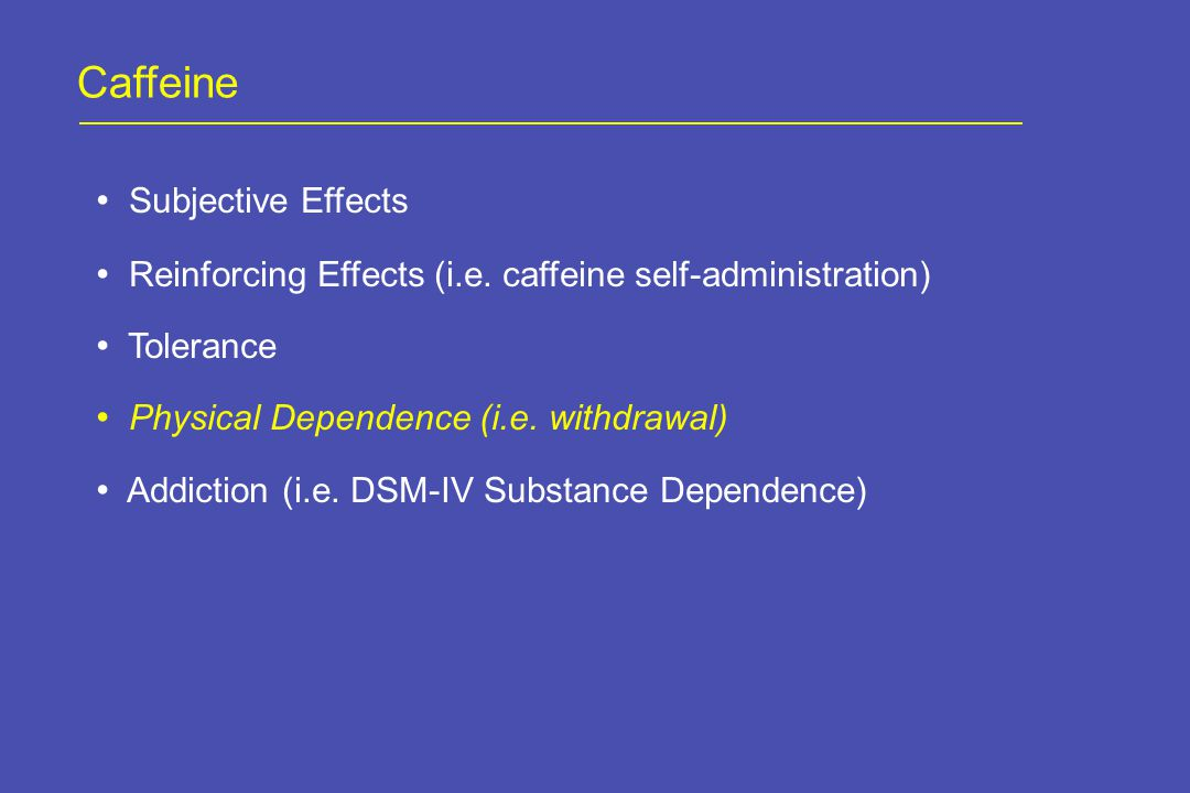 Caffeine Subjective Effects Reinforcing Effects (i.e.